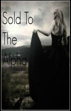 Sold To The Alpha by SkyHigh_
