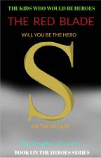 The Kids Who Would Be Heroes: The Red Blade (Book One) by Daughter_of_water2