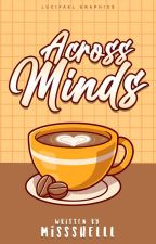 Across Minds (ACROSS Series 1) #Wattys2020 by missshelll