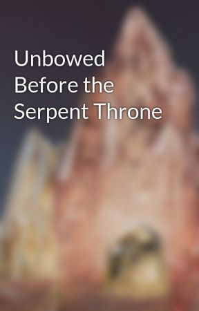 Unbowed Before the Serpent Throne by DavidZMorris