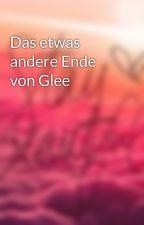 Das etwas andere Ende von Glee by RachLuluu