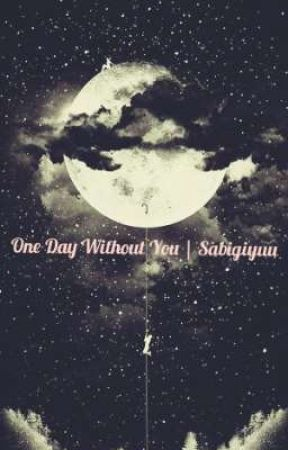 One Day Without You | Sabigiyuu by obn0xious