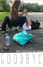 Goodbye || Matt Espinosa by idk_brianaaa