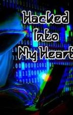 Hacked Into My Heart by colbybrockstarrs