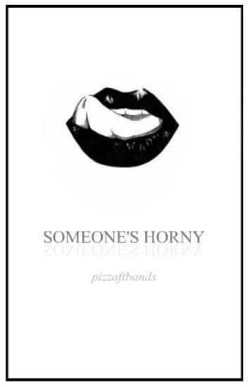 Someone's horny