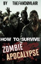 How to Survive the Zombie Apocalypse by TheFandomLair
