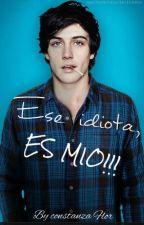 Ese idiota, ES MIO! by Tuyyonosepiensalo
