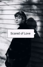 Scared Of Love by Snap_a_doodle