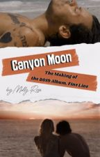 Canyon Moon: The Making of the 2019 Album, Fine Line {H.S} by mollyisbored