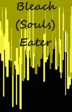 Bleach (Souls) Eater (Bleach/Soul Eater Fanpoems) by yemihikari