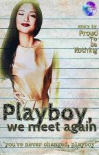 Playboy, we meet again by proudtobenothing