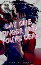 Lay One Finger On Him And You're Dead [OG] by nikkuro-senpai