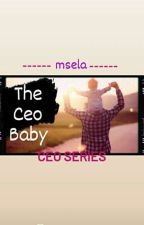 CE0 SERIES: THE CEO BABY by MissEla20