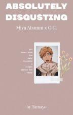 Absolutely Disgusting | Miya Atsumu by 459tamayo