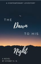 The Dawn to His Night by JustRead92
