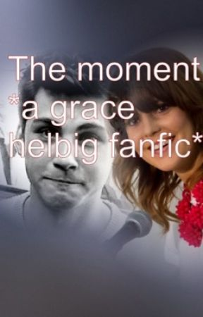 The moment *a Grace Helbig fanfic*( completed) by CoolTacoKidz