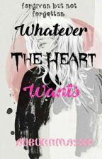 Whatever the heart wants by auburnmason45