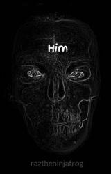 Him by raztheninjafrog