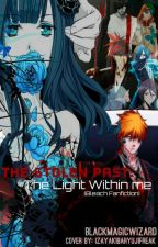 The Stolen Past: The Light Within Me [Bleach Fanfiction] {Wattys Entry} by Blackmagicwizard