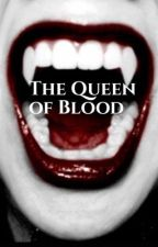 The Queen of Blood by BrooklynAsh22