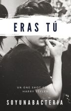 Eras tú (Harry Styles) One-Shot by soyunabacteria