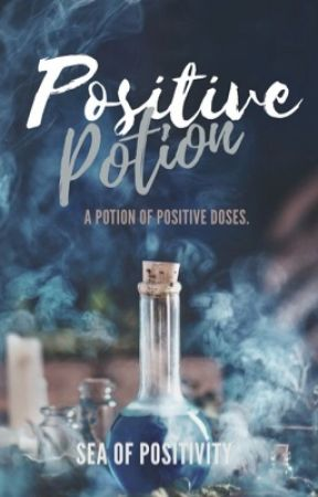Positive Potion  by SeaOfPositivity
