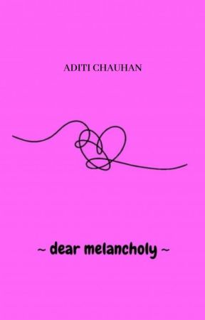 dear melancholy. by iheart_lou