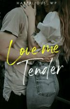 Love me, Tender (ON-GOING) by Haterlious_Wp