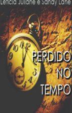 Perdido no Tempo by Leh31San27