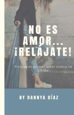 No es amor... ¡RELÁJATE! by DannyaDiaz