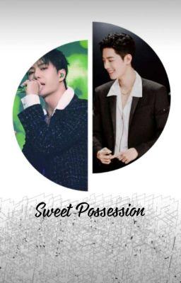 [Bác Chiến]- Sweet Possession (Hoàn)