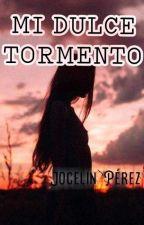 Mi Dulce Tormento  by jocelin348