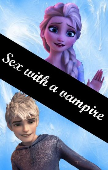 Sex with a vampire <<jack frost y Elsa >>