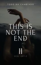 This Is Not The End. © |Book #2| by ShadowsOfDreams07