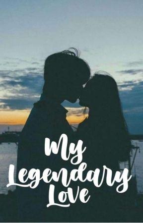 My Legendary Love by kathipuneraaa