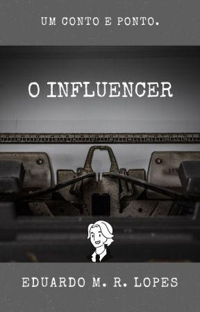 Um conto e ponto: O Influencer by eduardo_lopes