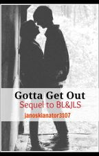 Gotta Get Out - Sequel to Beau, Luke & Jai's lil' Sister by janoskianator3107