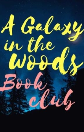 A Galaxy in the Woods Book Club (Accepting New Members!) by RedasNight