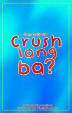 CRUSH lang ba? (One Shot) by PinkyDemon