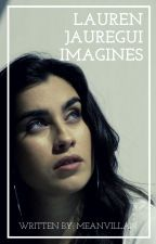 Lauren Jauregui Imagines by MeanVillan