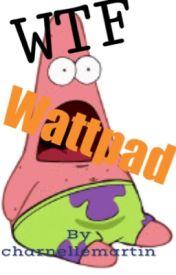WTF Wattpad!? by charnellemartin