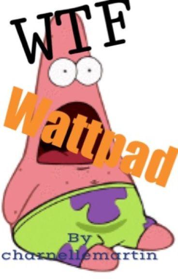 WTF Wattpad!?