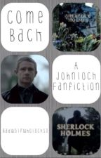 Come Back (a Johnlock Fanfiction) by Badwolfwholock13