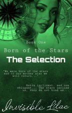 Born of the Stars: The Selection (Book One) by B_O_T_S