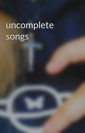 uncomplete songs by Haizfan1