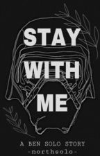 Stay With Me   A Ben Solo Story by northsolo
