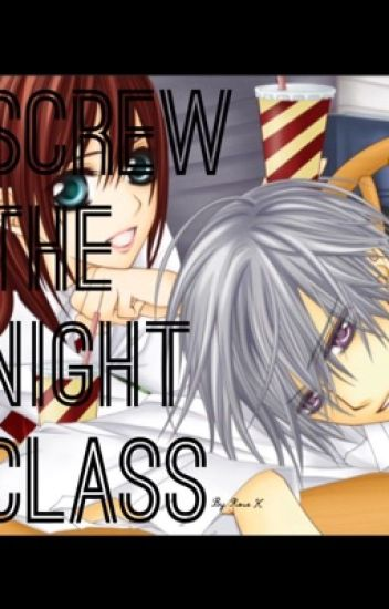 Screw the Night Class (Vampire Knight fanfic)