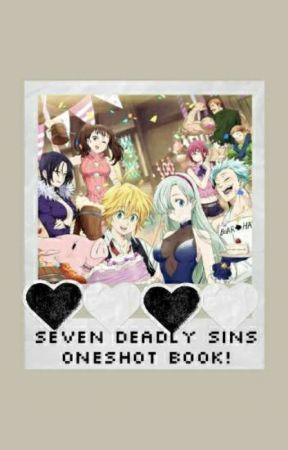 Seven Deadly Sins Oneshot Book! by MadamQuin