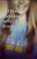 All I Want (Janoskians fanfic - Jai Brooks) by kiralovesjai