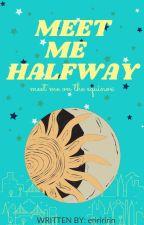 Meet Me Halfway [ON-GOING] by eriririririn